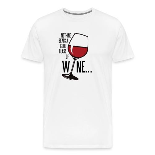 Nothing Beats a Good Glass of Wine - Men's Premium T-Shirt