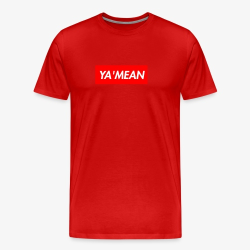 YA MEAN - Men's Premium T-Shirt