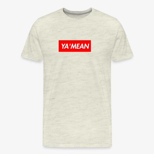 YA MEAN - Men's Premium T-Shirt