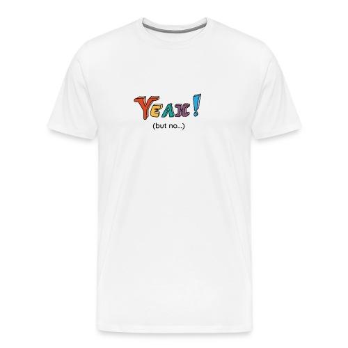 Yeah but no 2 black - Men's Premium T-Shirt