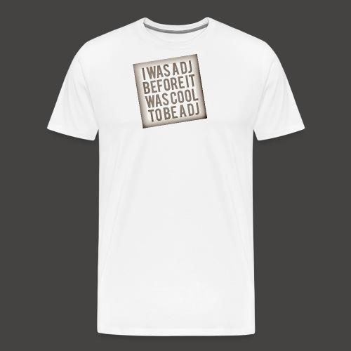 was a dj before - Men's Premium T-Shirt