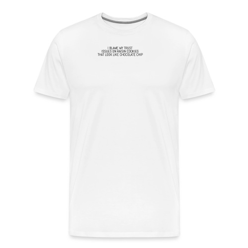 I BLAME MY TRUST ISSUES ON - Men's Premium T-Shirt
