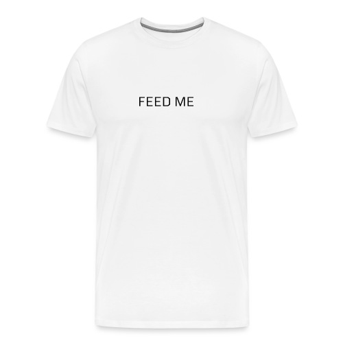 Feed Me - Men's Premium T-Shirt