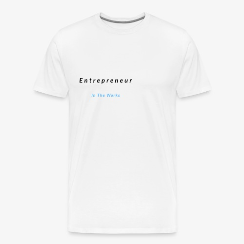 Entrepreneur In The Works - Men's Premium T-Shirt