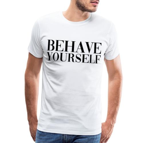 BEHAVE YOURSELF - Men's Premium T-Shirt