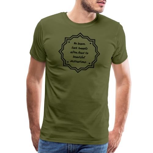 Be Brave - Leads to Beautiful Destinations - Men's Premium T-Shirt