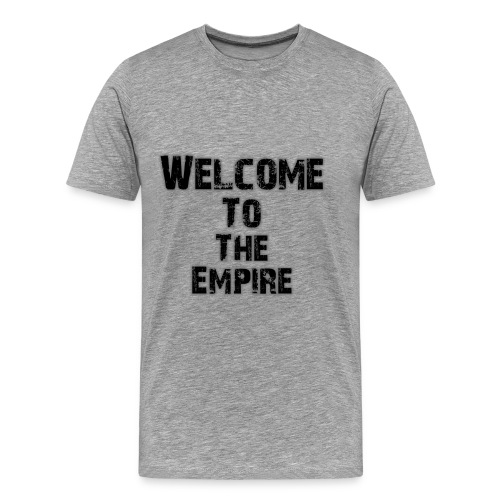 Welcome To The Empire - Men's Premium T-Shirt