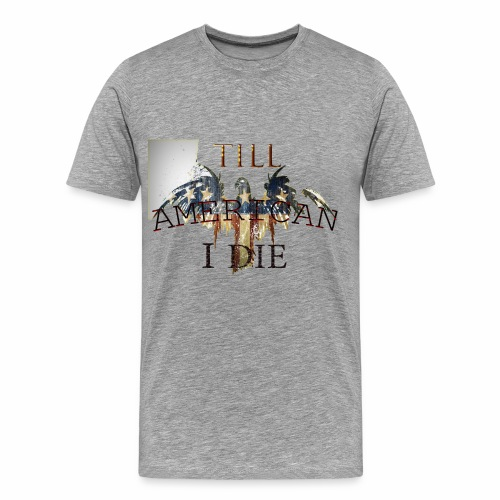 AMERICAN TILL I DIE - Men's Premium T-Shirt