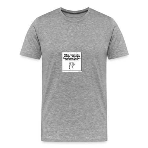 Funny school quote jumper - Men's Premium T-Shirt