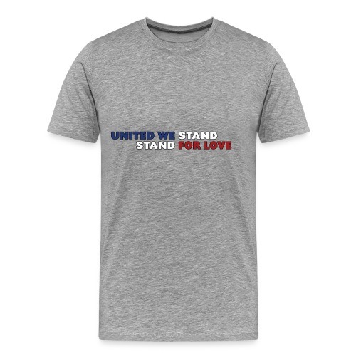 United We Stand. Stand For Love. - Men's Premium T-Shirt