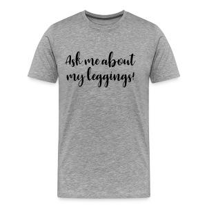 Ask Me About My Leggings - Men's Premium T-Shirt