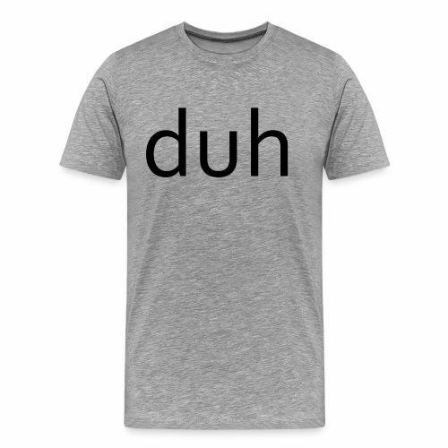 duh black - Men's Premium T-Shirt