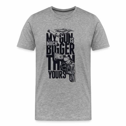 My Gun is Much Bigger Then Your Gun - Men's Premium T-Shirt
