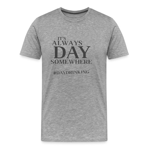 Day Drinking - Men's Premium T-Shirt
