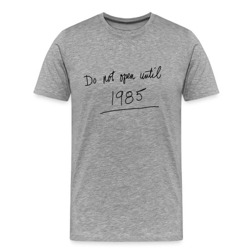 Do Not Open Until 1985 - Men's Premium T-Shirt
