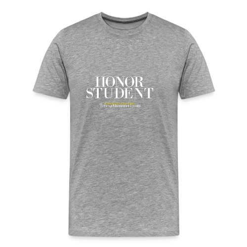 Honor Student Series by Teresa Mummert - Men's Premium T-Shirt