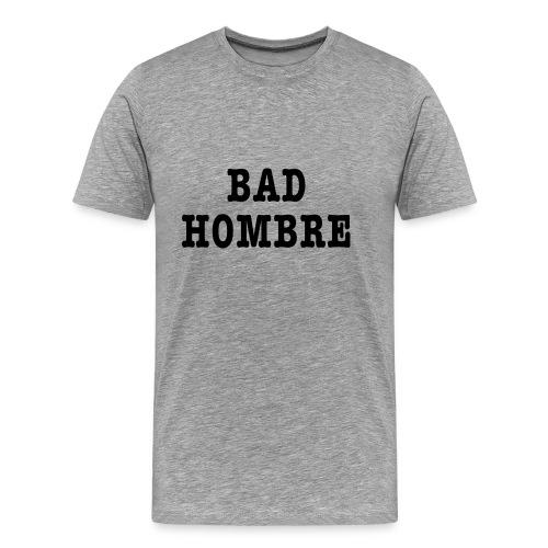 Bad Hombre t-shirt - Men's Premium T-Shirt
