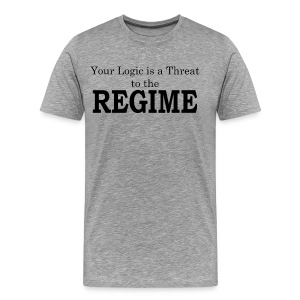 Your logic is a threat to the regime - Men's Premium T-Shirt