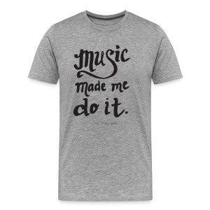 Music Made Me Do It! by The Music Box - Men's Premium T-Shirt