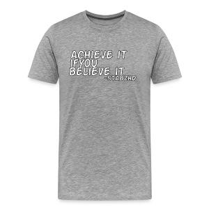 Achieve it If you Believe It - Men's Premium T-Shirt