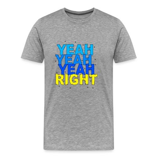 yeah right - Men's Premium T-Shirt