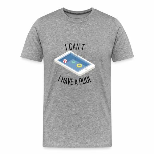 I can't. I have a pool - Men's Premium T-Shirt