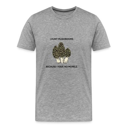 Have No Morels - Men's Premium T-Shirt