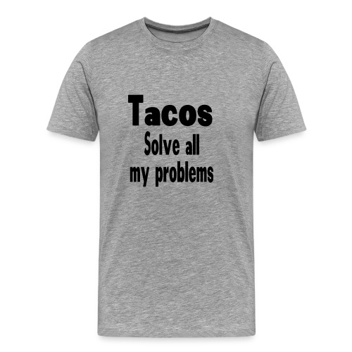 Tacos solve all my problems - Men's Premium T-Shirt
