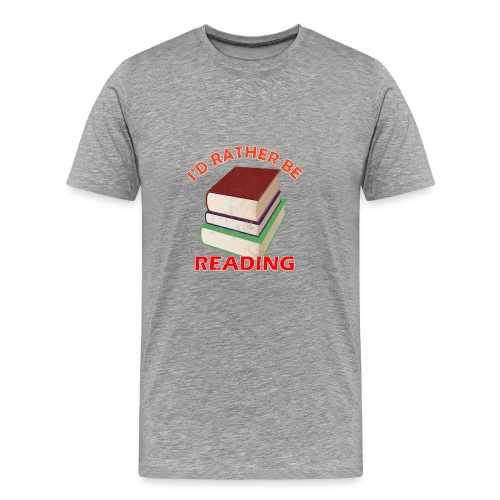 I'd Rather Be Reading - Men's Premium T-Shirt