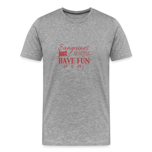 Sanguines just wanna have fun! - Men's Premium T-Shirt