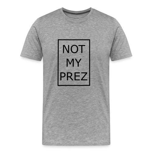 Not My Prez - Men's Premium T-Shirt