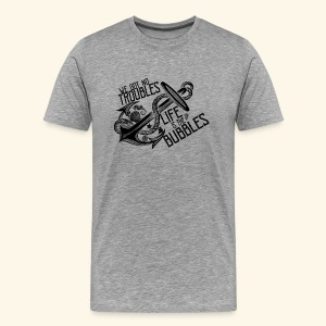 Life is the bubbles - Men's Premium T-Shirt