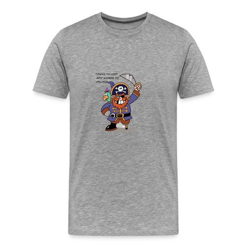 TOWNS TO LOOT AND WOMEN TO PILLAGE - Men's Premium T-Shirt