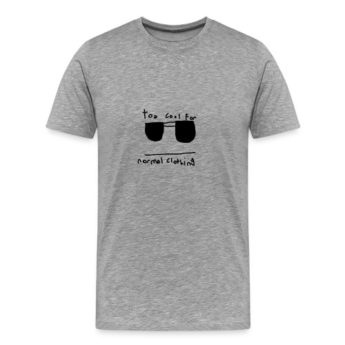 TOO COOL FOR NORMAL CLOTHING! - Men's Premium T-Shirt