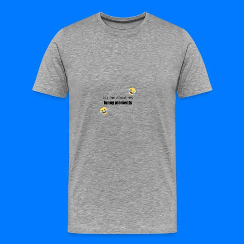 Ask Me About My Funny Moments - Men's Premium T-Shirt