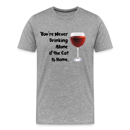 drinking alone cat, is not alone with the cat - Men's Premium T-Shirt