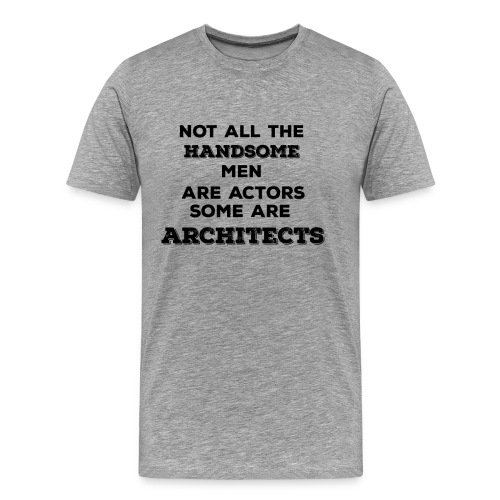 Not All Handsome Men are Actors Some are Architect - Men's Premium T-Shirt