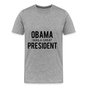 Obama was a great president! - Men's Premium T-Shirt