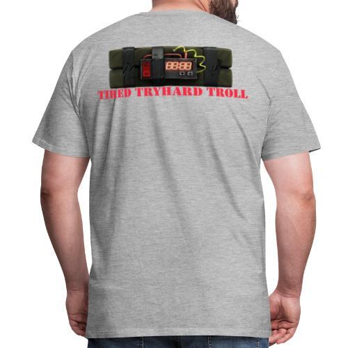 Tired Tryhard Troll + Sticky Bomb - Men's Premium T-Shirt