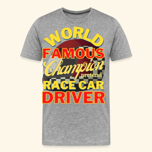 World Famous Champion pretend Race Car Driver - Men's Premium T-Shirt