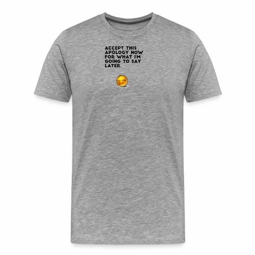 Accept this apology now - Men's Premium T-Shirt