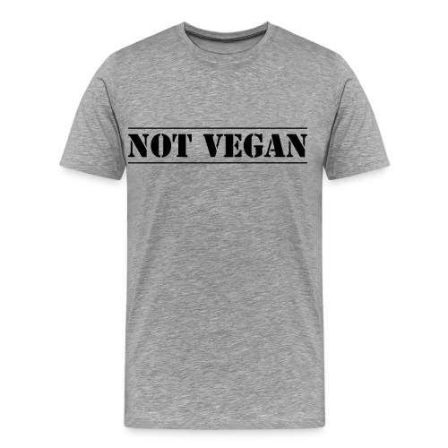 NOT VEGAN - Men's Premium T-Shirt