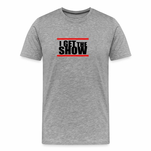 I get the show - Men's Premium T-Shirt
