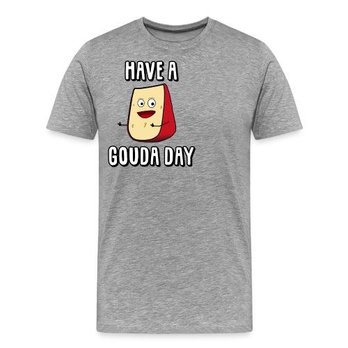 Have A Gouda Day - Men's Premium T-Shirt