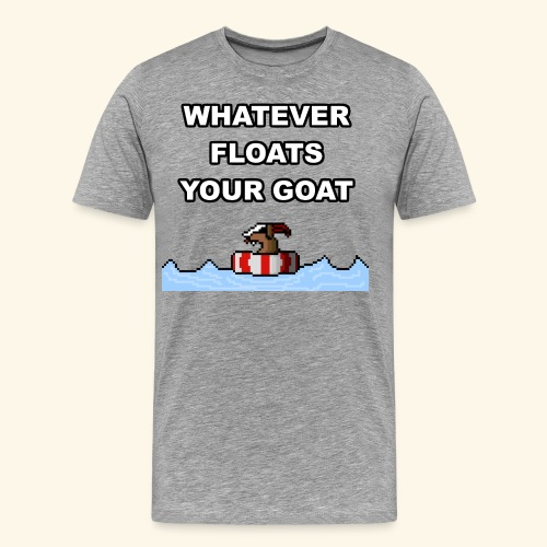 Whatever Floats Your Goat! - Men's Premium T-Shirt