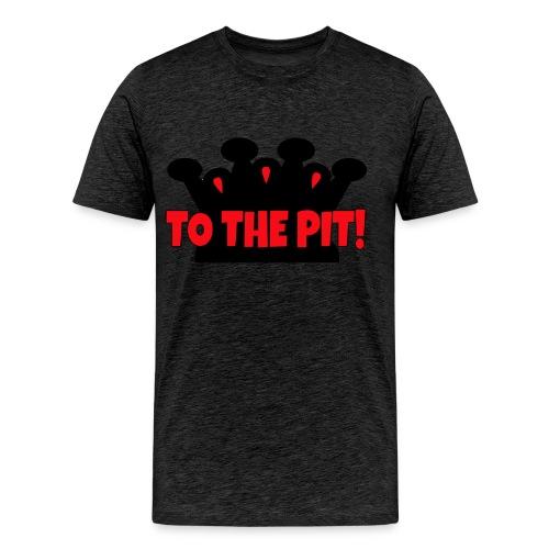 To the Pit - Men's Premium T-Shirt