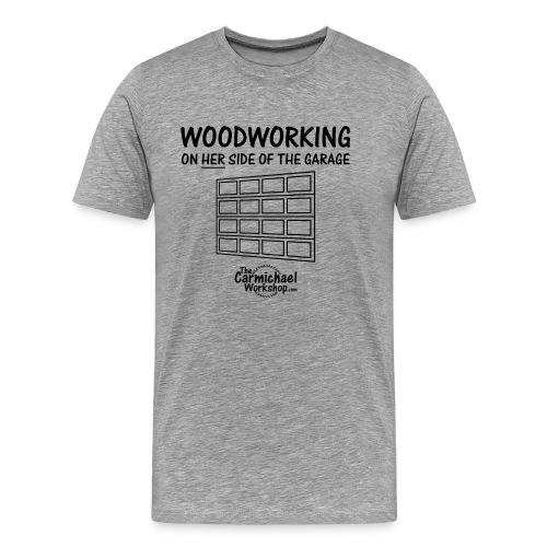 woodworking on Her Side of the Garage - Men's Premium T-Shirt