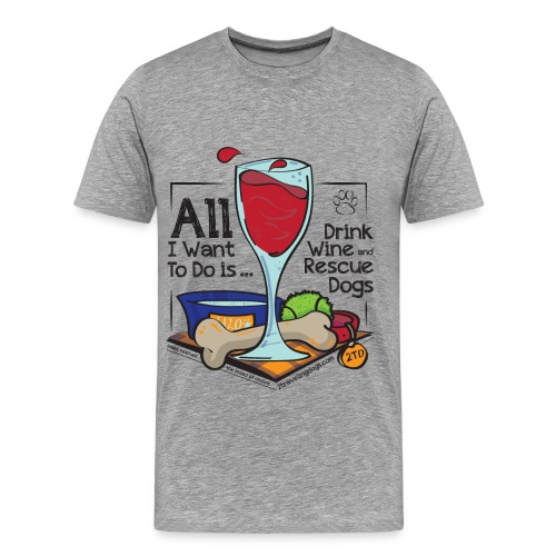 All I Want to do is Drink Wine and Rescue Dogs - Men's Premium T-Shirt