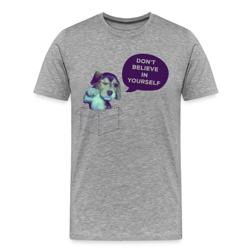 DON'T BELIEVE IN YOURSELF - Men's Premium T-Shirt