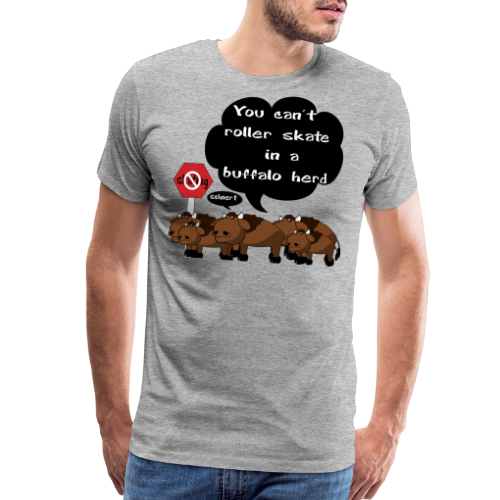 Funny Song You Can't Roller Skate in Buffalo Herd - Men's Premium T-Shirt